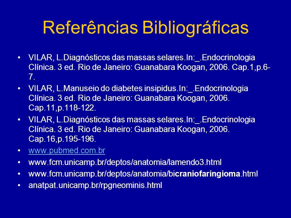 Referências Bibliográficas VILAR, L.Diagnósticos das massas selares.In:_.Endocrinologia Clínica.
