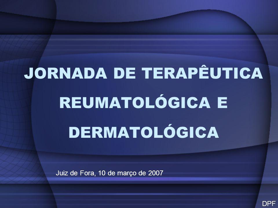 JORNADA DE TERAPÊUTICA REUMATOLÓGICA E DERMATOLÓGICA Juiz de Fora, 10 de março de 2007 DPF