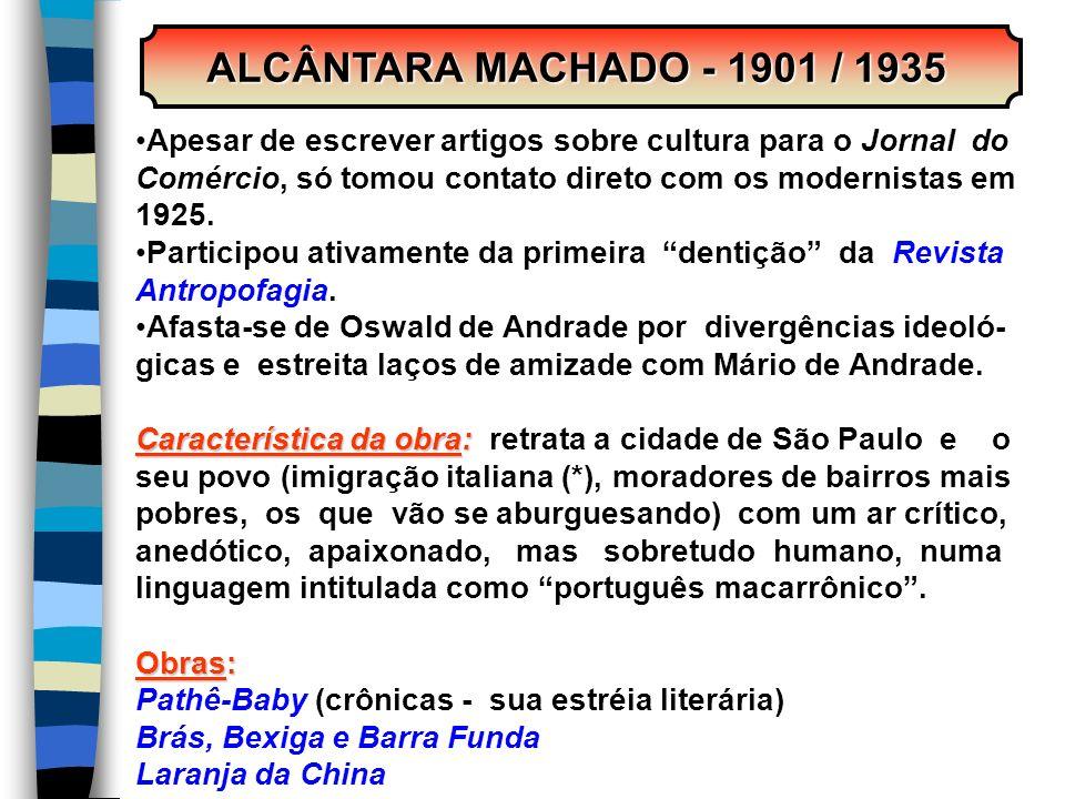 ALCÂNTARA MACHADO - 1901 / 1935 ALCÂNTARA MACHADO - 1901 / 1935 Apesar de escrever artigos sobre cultura para o Jornal do Comércio, só tomou contato d