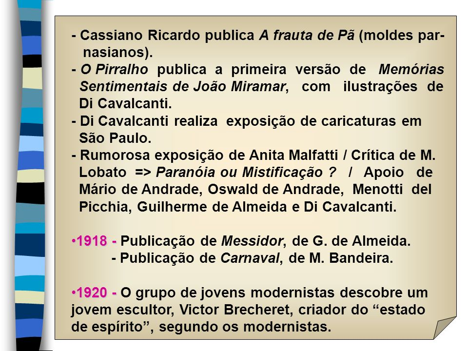 - Cassiano Ricardo publica A frauta de Pã (moldes par- nasianos). - O Pirralho publica a primeira versão de Memórias Sentimentais de João Miramar, com