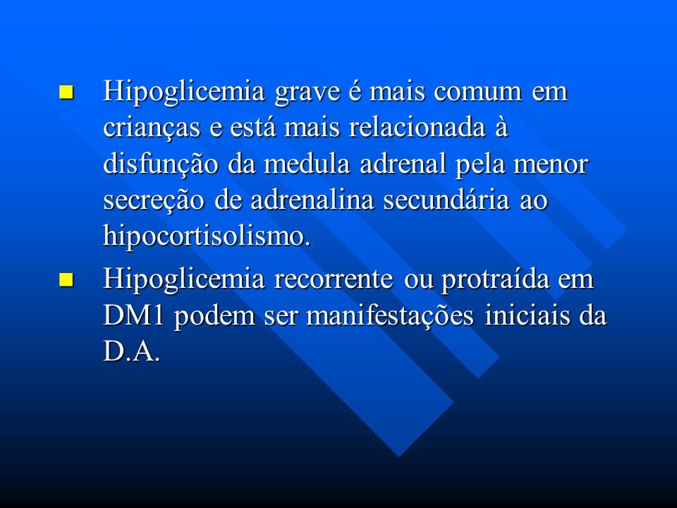 Hipoglicemia grave é mais comum em crianças e está mais relacionada à disfunção da medula adrenal pela menor secreção de adrenalina secundária ao hipo