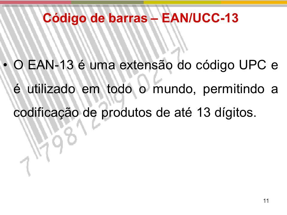 11 O EAN-13 é uma extensão do código UPC e é utilizado em todo o mundo, permitindo a codificação de produtos de até 13 dígitos.