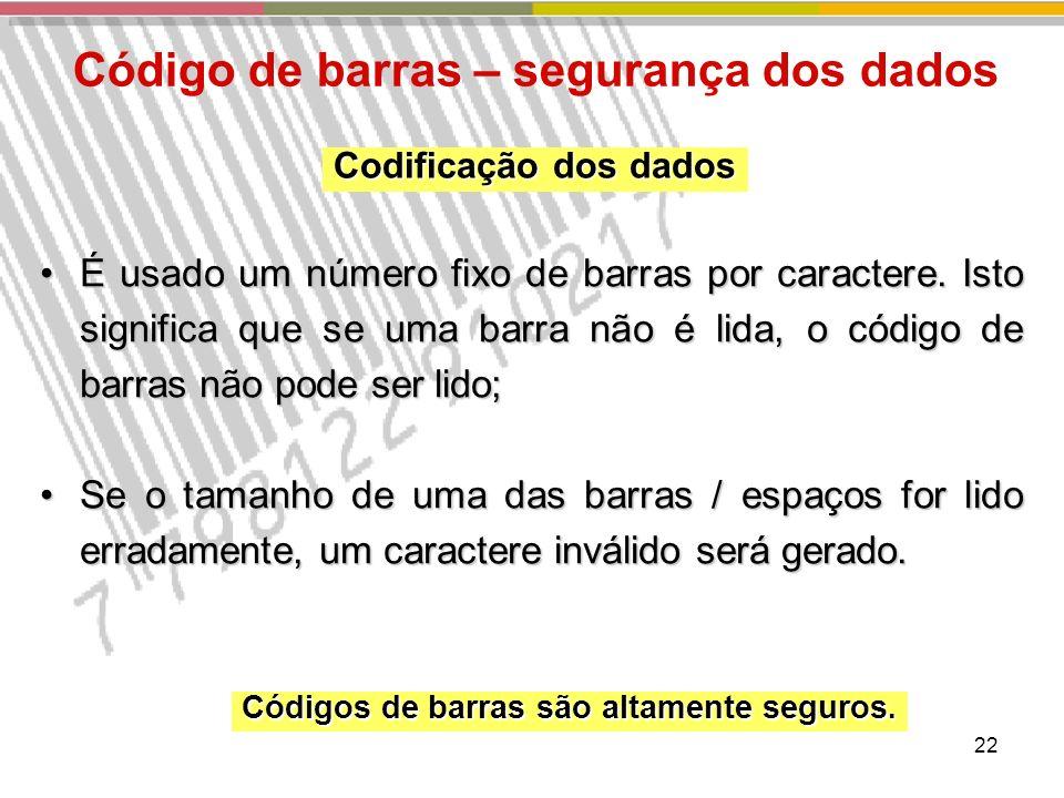 22 Código de barras – segurança dos dados É usado um número fixo de barras por caractere.