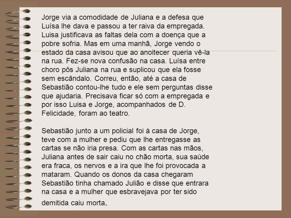 Assim, deixou de cumprir suas tarefas, Luísa pra esconder tal coisa de Jorge começou a fazer os serviços de Juliana, pois quando fazia deixava pelas m