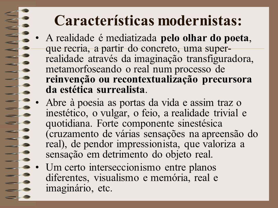 Características realistas: Supremacia do mundo externo, da materialidade dos objetos; impõe o real concreto à sua poesia. Predomínio do cenário urbano
