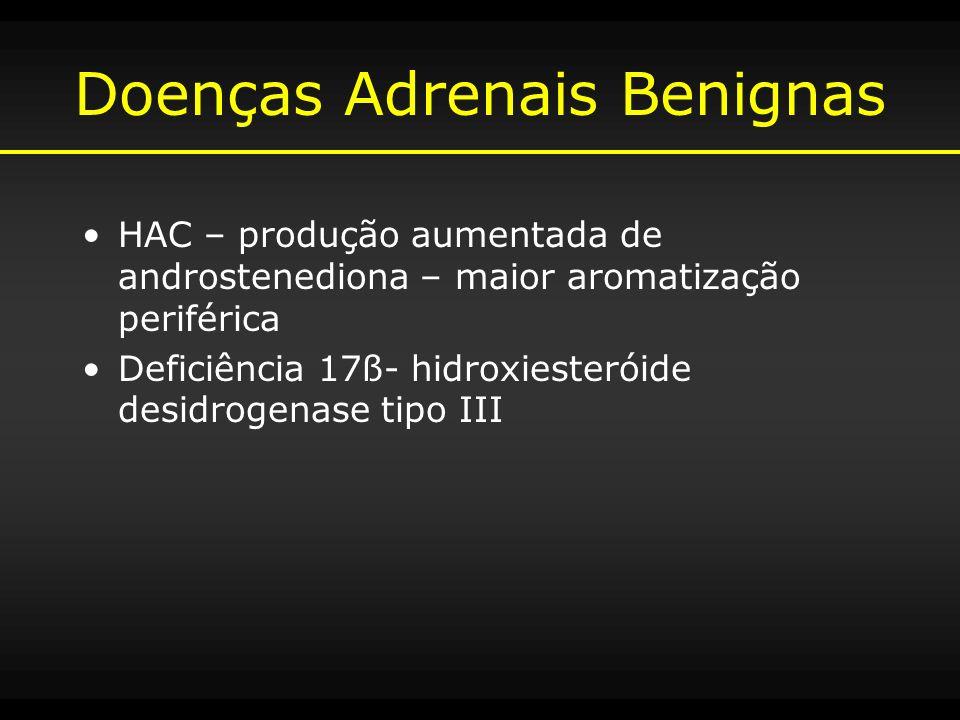 Doenças Adrenais Benignas HAC – produção aumentada de androstenediona – maior aromatização periférica Deficiência 17ß- hidroxiesteróide desidrogenase