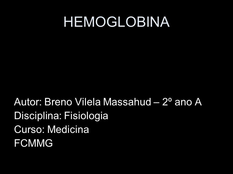 HEMOGLOBINA Autor: Breno Vilela Massahud – 2º ano A Disciplina: Fisiologia Curso: Medicina FCMMG