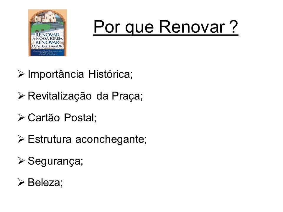Por que Renovar ? Importância Histórica; Revitalização da Praça; Cartão Postal; Estrutura aconchegante; Segurança; Beleza;