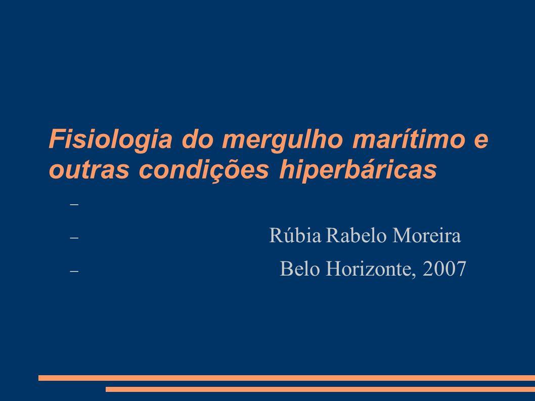 Fisiologia do mergulho marítimo e outras condições hiperbáricas Rúbia Rabelo Moreira Belo Horizonte, 2007