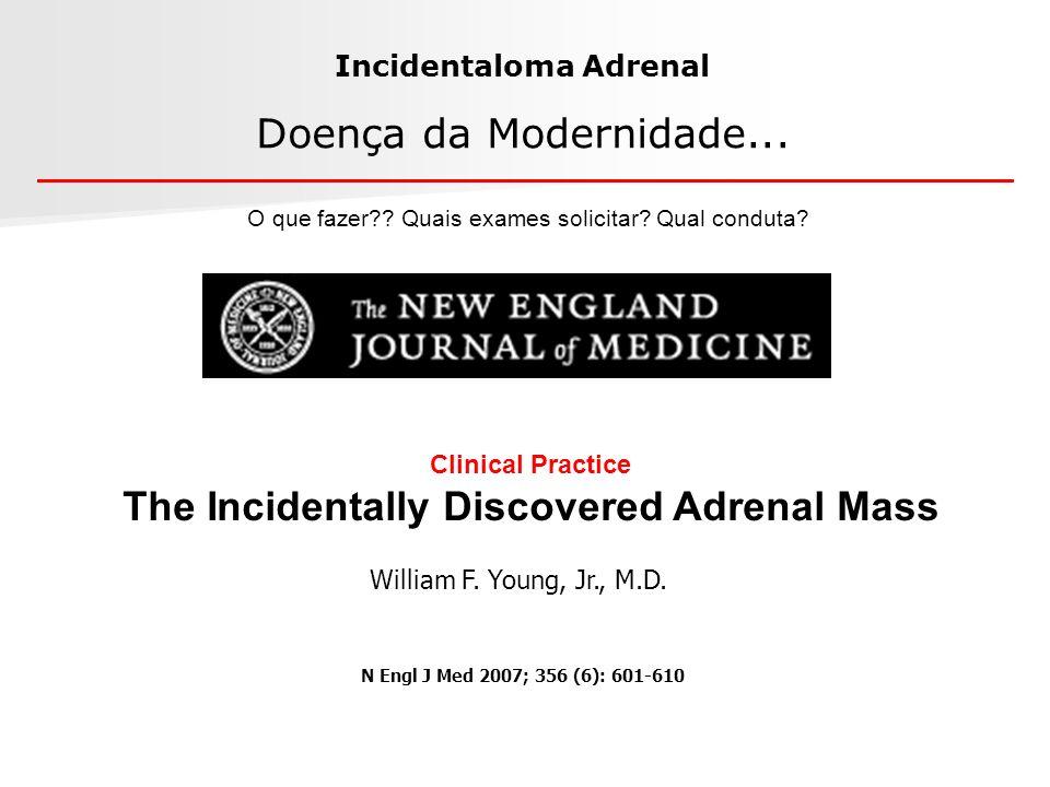 Incidentaloma Adrenal Doença da Modernidade... O que fazer?? Quais exames solicitar? Qual conduta? Clinical Practice The Incidentally Discovered Adren