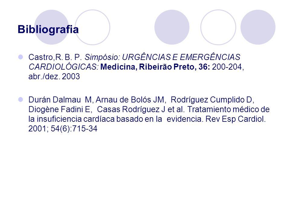 Bibliografia Castro,R. B. P. Simpósio: URGÊNCIAS E EMERGÊNCIAS CARDIOLÓGICAS: Medicina, Ribeirão Preto, 36: 200-204, abr./dez. 2003 Durán Dalmau M, Ar