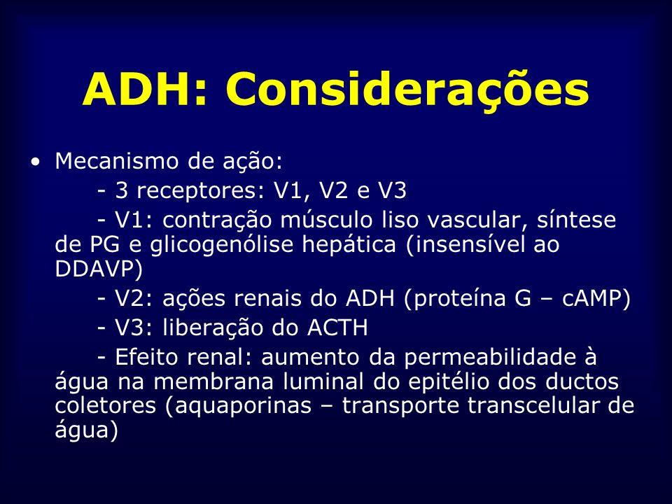 ADH: Considerações Mecanismo de ação: - 3 receptores: V1, V2 e V3 - V1: contração músculo liso vascular, síntese de PG e glicogenólise hepática (insen