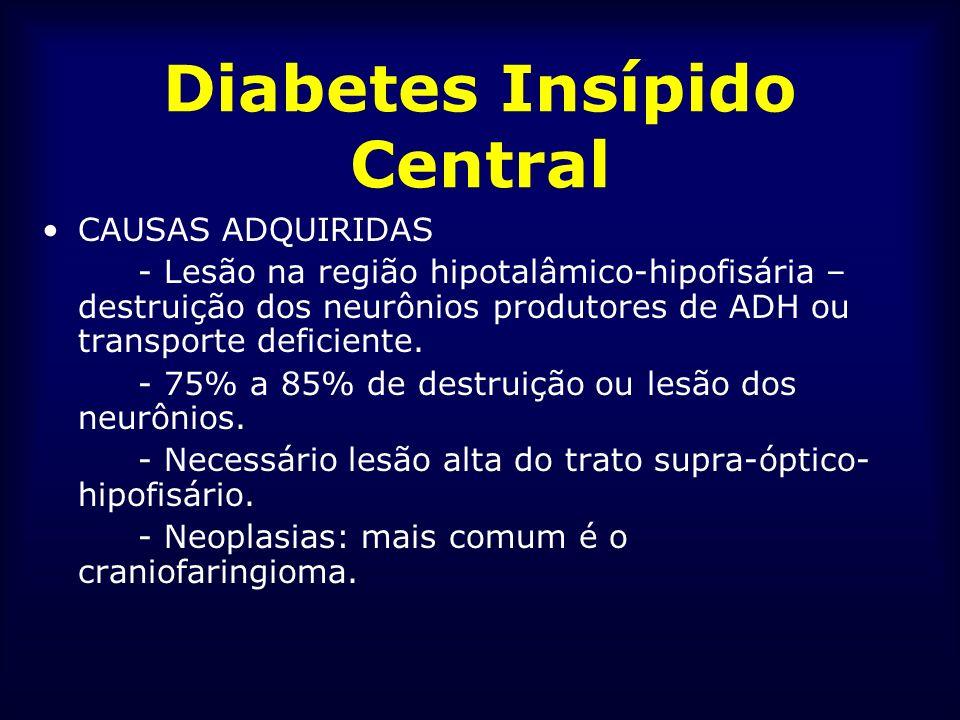 Diabetes Insípido Central CAUSAS ADQUIRIDAS - Lesão na região hipotalâmico-hipofisária – destruição dos neurônios produtores de ADH ou transporte defi