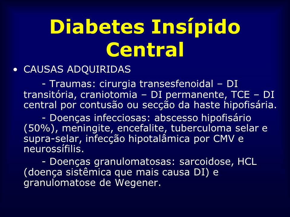 Diabetes Insípido Central CAUSAS ADQUIRIDAS - Traumas: cirurgia transesfenoidal – DI transitória, craniotomia – DI permanente, TCE – DI central por co
