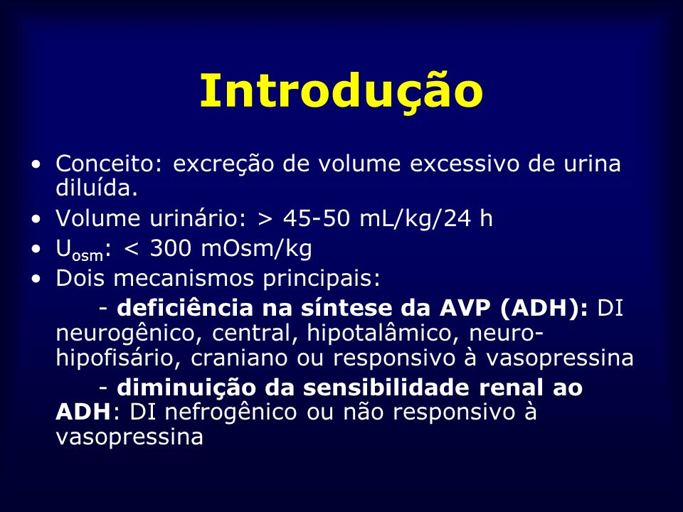 Diabetes Insípido Central CAUSAS GENÉTICAS - Forma recessiva ligada ao X: indivíduos do sexo masculino, perda progressiva da capacidade secretória de ADH.