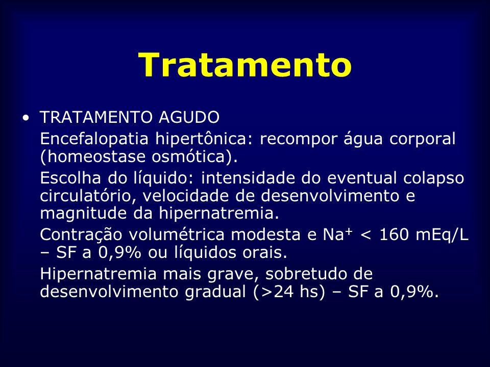 Tratamento TRATAMENTO AGUDO Encefalopatia hipertônica: recompor água corporal (homeostase osmótica). Escolha do líquido: intensidade do eventual colap