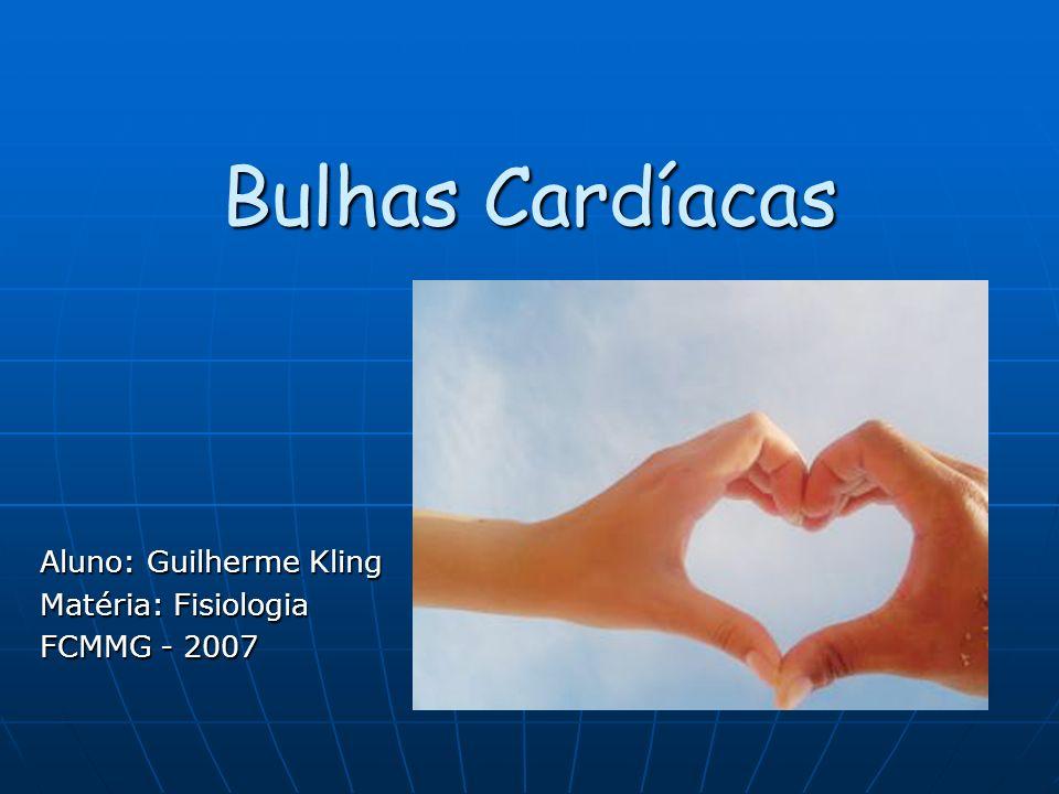 Bulhas Cardíacas Aluno: Guilherme Kling Matéria: Fisiologia FCMMG - 2007