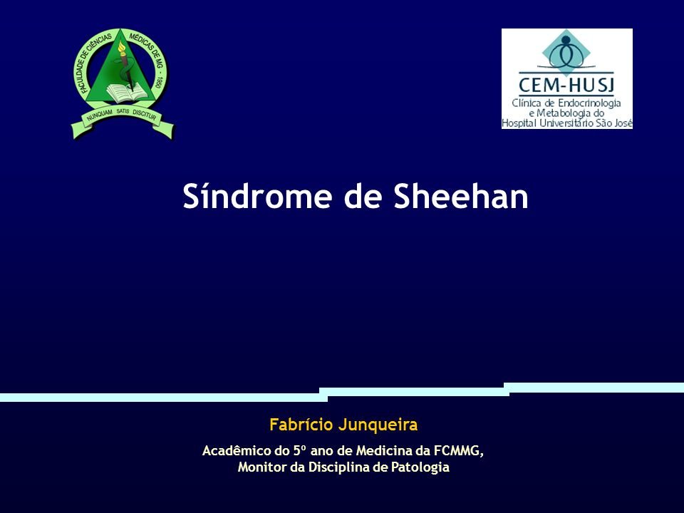 Fabrício Junqueira Acadêmico do 5º ano de Medicina da FCMMG, Monitor da Disciplina de Patologia Síndrome de Sheehan