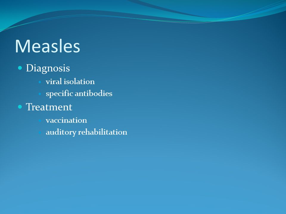 Measles Diagnosis viral isolation specific antibodies Treatment vaccination auditory rehabilitation