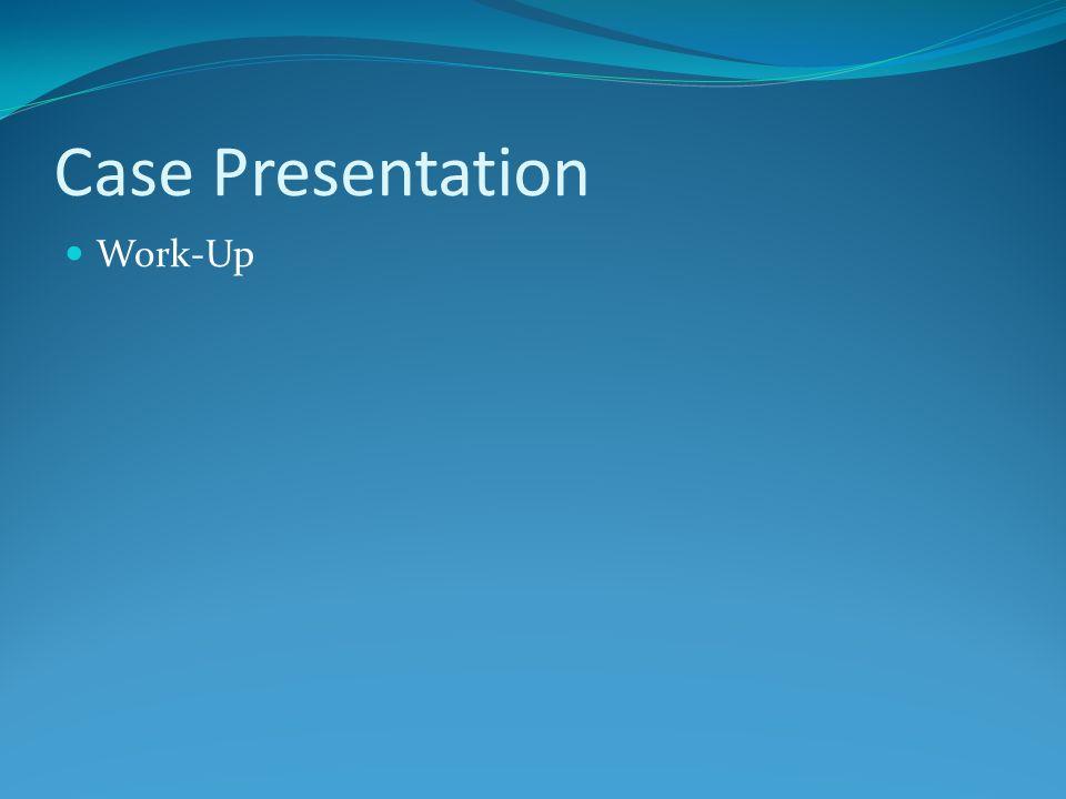 Case Presentation Work-Up