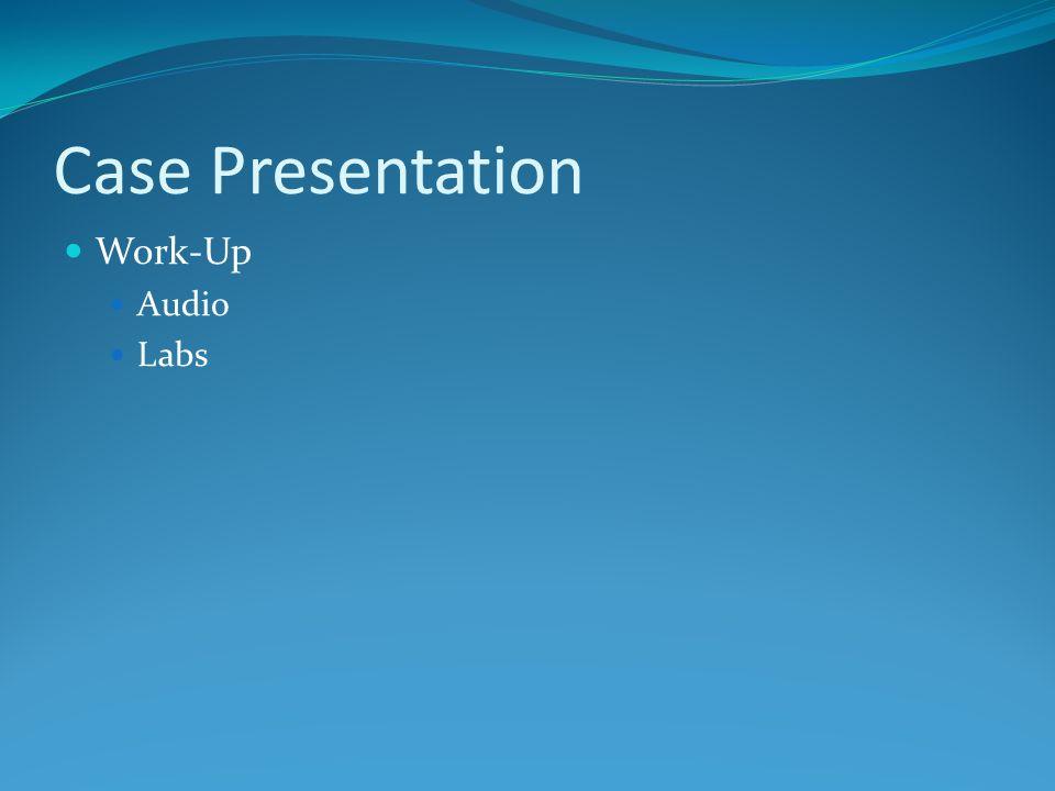 Case Presentation Work-Up Audio Labs