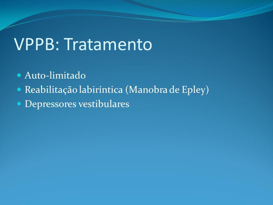 VPPB: Tratamento Auto-limitado Reabilitação labiríntica (Manobra de Epley) Depressores vestibulares