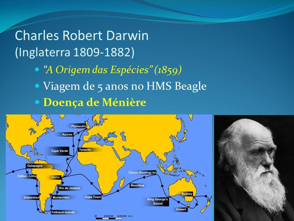 Charles Robert Darwin (Inglaterra 1809-1882) A Origem das Espécies (1859) Viagem de 5 anos no HMS Beagle Doença de Ménière