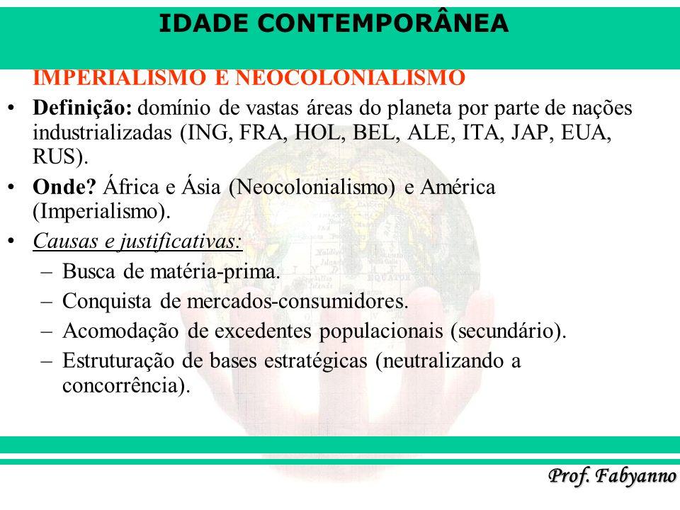 IDADE CONTEMPORÂNEA Prof. Fabyanno IMPERIALISMO E NEOCOLONIALISMO Definição: domínio de vastas áreas do planeta por parte de nações industrializadas (