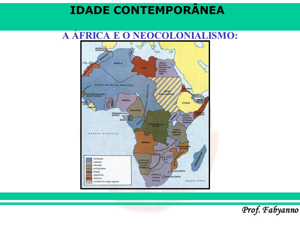 IDADE CONTEMPORÂNEA Prof. Fabyanno A ÁFRICA E O NEOCOLONIALISMO: