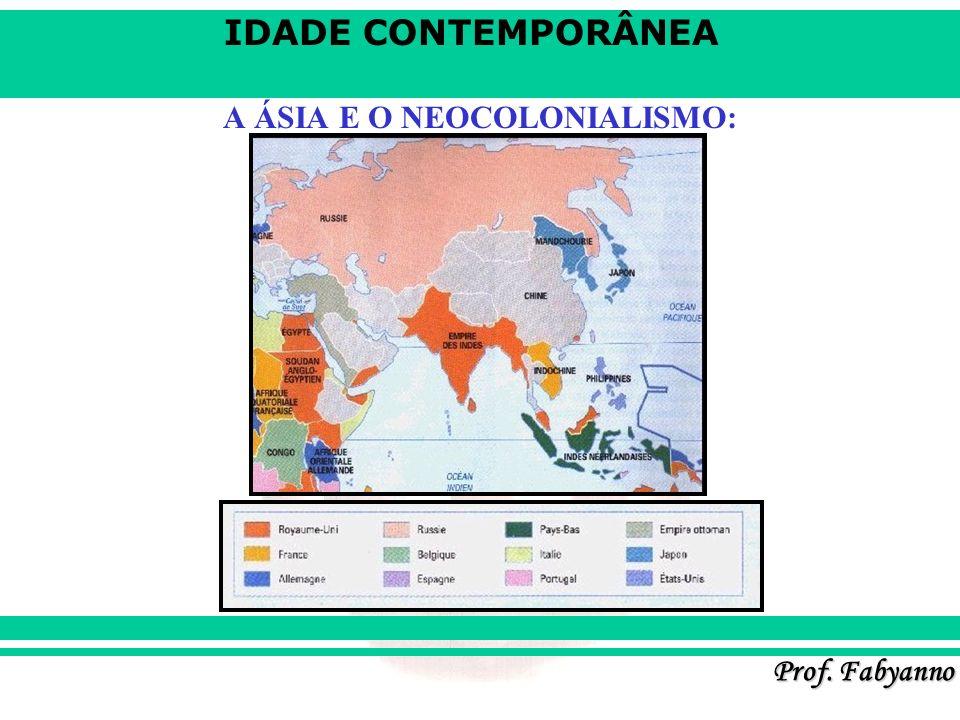 IDADE CONTEMPORÂNEA Prof. Fabyanno A ÁSIA E O NEOCOLONIALISMO: