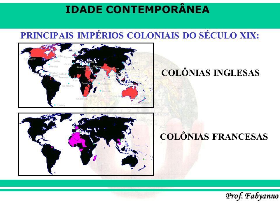 IDADE CONTEMPORÂNEA Prof. Fabyanno PRINCIPAIS IMPÉRIOS COLONIAIS DO SÉCULO XIX: COLÔNIAS INGLESAS COLÔNIAS FRANCESAS