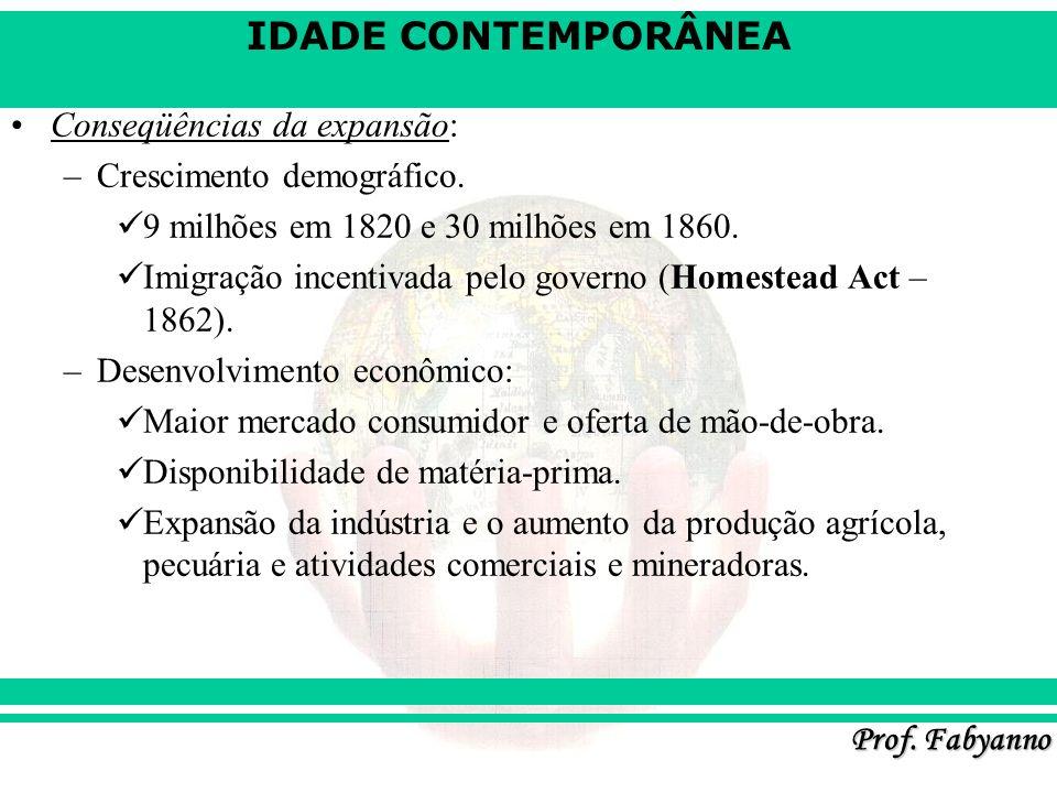 IDADE CONTEMPORÂNEA Prof. Fabyanno Conseqüências da expansão: –Crescimento demográfico. 9 milhões em 1820 e 30 milhões em 1860. Imigração incentivada