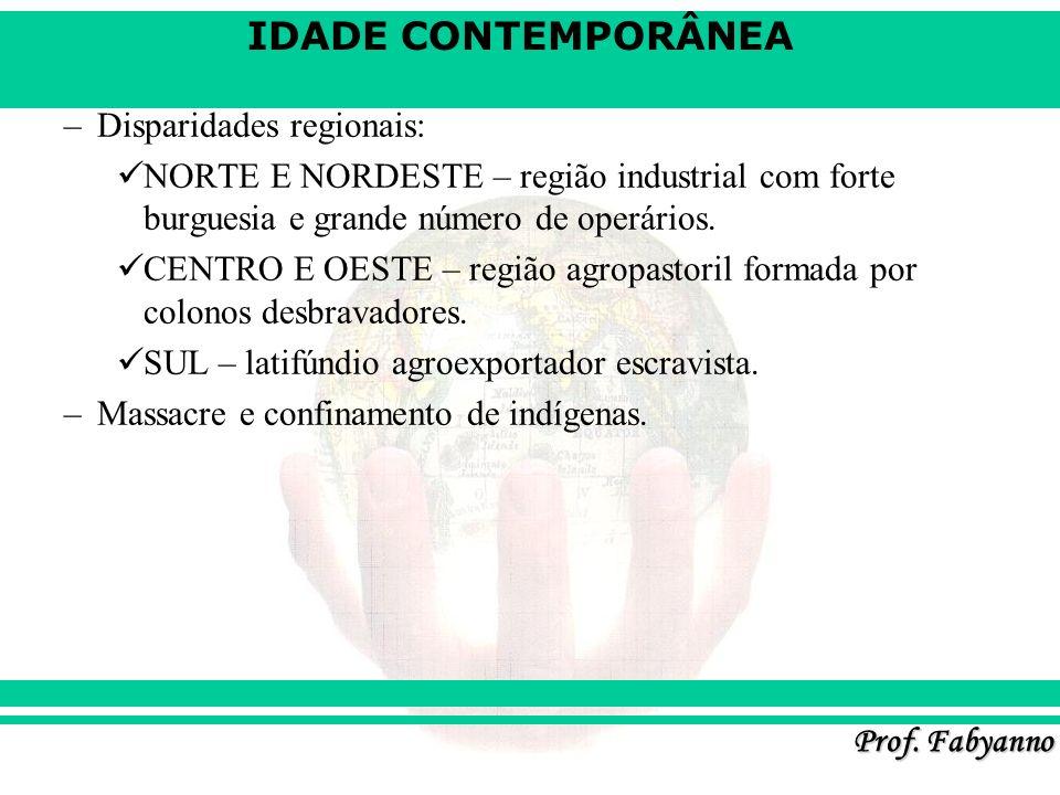 IDADE CONTEMPORÂNEA Prof. Fabyanno –Disparidades regionais: NORTE E NORDESTE – região industrial com forte burguesia e grande número de operários. CEN