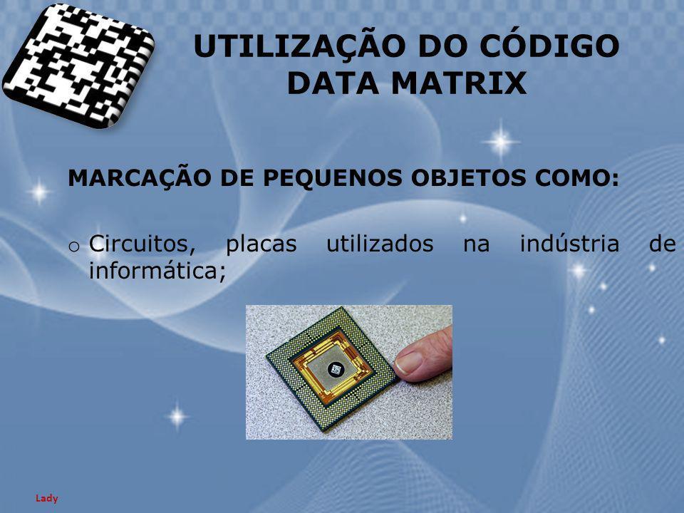 MARCAÇÃO DE PEQUENOS OBJETOS COMO: o Circuitos, placas utilizados na indústria de informática; Lady UTILIZAÇÃO DO CÓDIGO DATA MATRIX