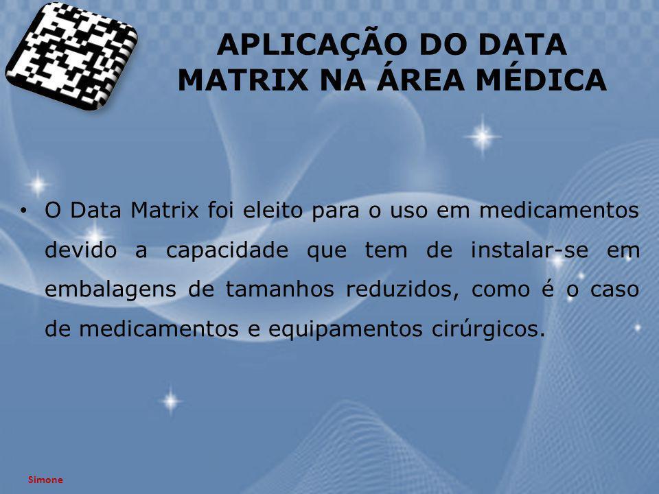 APLICAÇÃO DO DATA MATRIX NA ÁREA MÉDICA O Data Matrix foi eleito para o uso em medicamentos devido a capacidade que tem de instalar-se em embalagens d