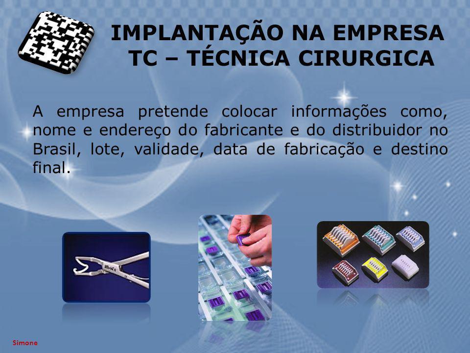 Simone IMPLANTAÇÃO NA EMPRESA TC – TÉCNICA CIRURGICA A empresa pretende colocar informações como, nome e endereço do fabricante e do distribuidor no B