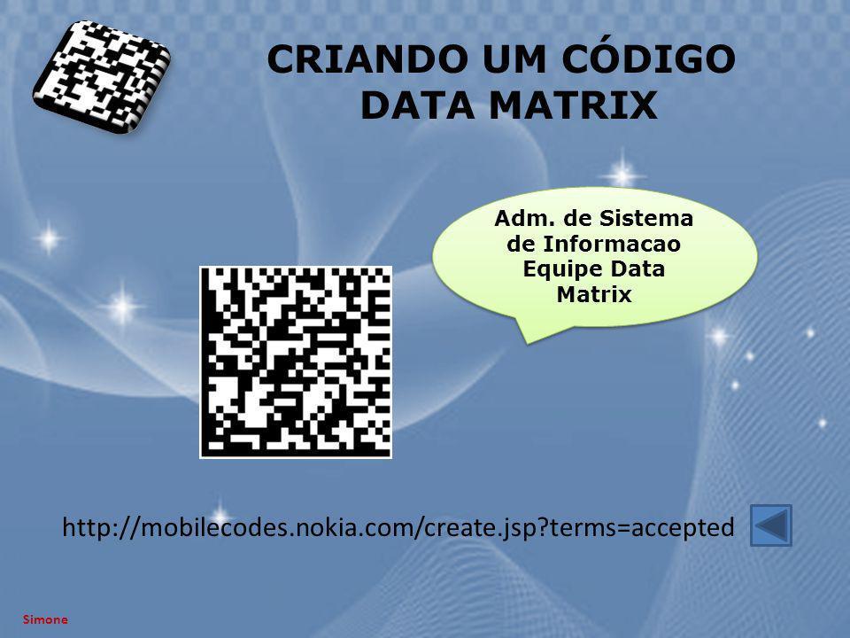 Simone CRIANDO UM CÓDIGO DATA MATRIX http://mobilecodes.nokia.com/create.jsp?terms=accepted Adm. de Sistema de Informacao Equipe Data Matrix Adm. de S