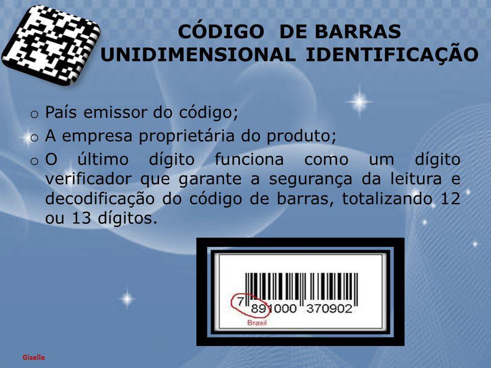 CÓDIGO DE BARRAS UNIDIMENSIONAL IDENTIFICAÇÃO o País emissor do código; o A empresa proprietária do produto; o O último dígito funciona como um dígito