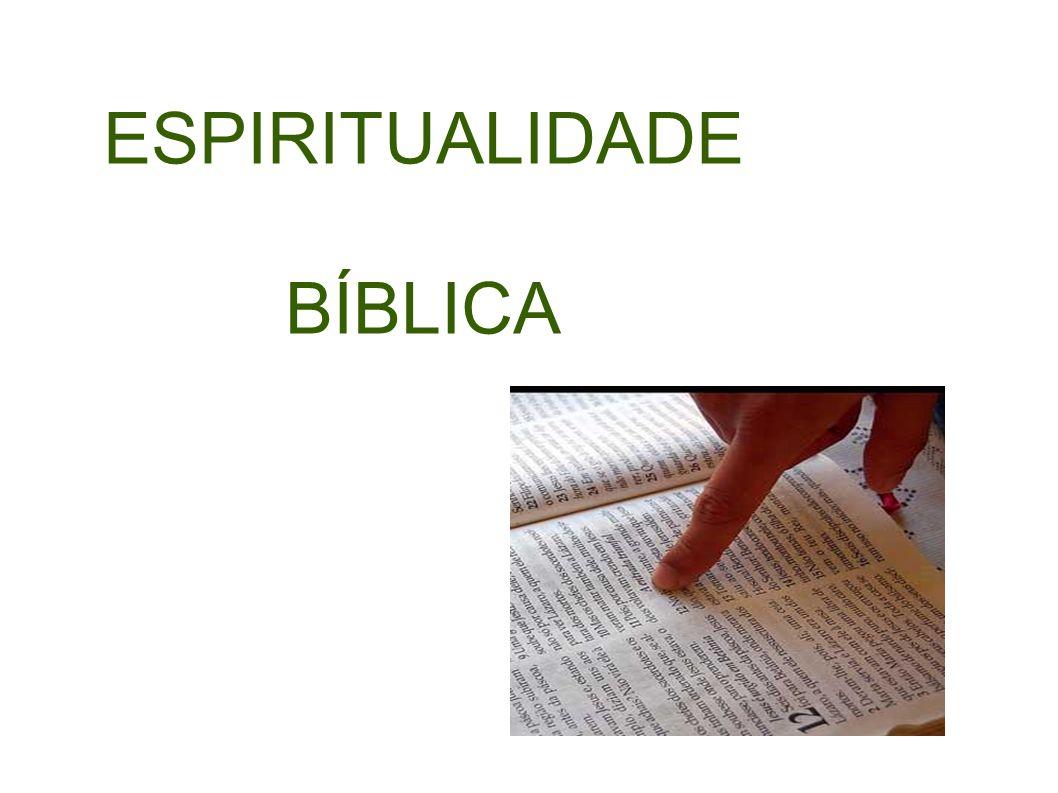 Recordando A espiritualidade Bíblica é a espiritualidade que traz como base de toda a vivência, conhecimento, prática, relação interpessoal a experiência do Povo de Deus relatada na Bíblia.