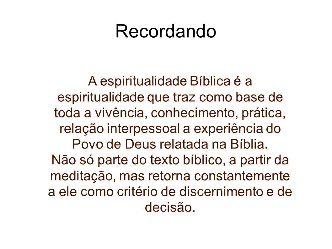 Recordando A espiritualidade Bíblica é a espiritualidade que traz como base de toda a vivência, conhecimento, prática, relação interpessoal a experiên