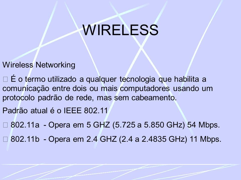 WIRELESS Wireless Networking É o termo utilizado a qualquer tecnologia que habilita a comunicação entre dois ou mais computadores usando um protocolo padrão de rede, mas sem cabeamento.