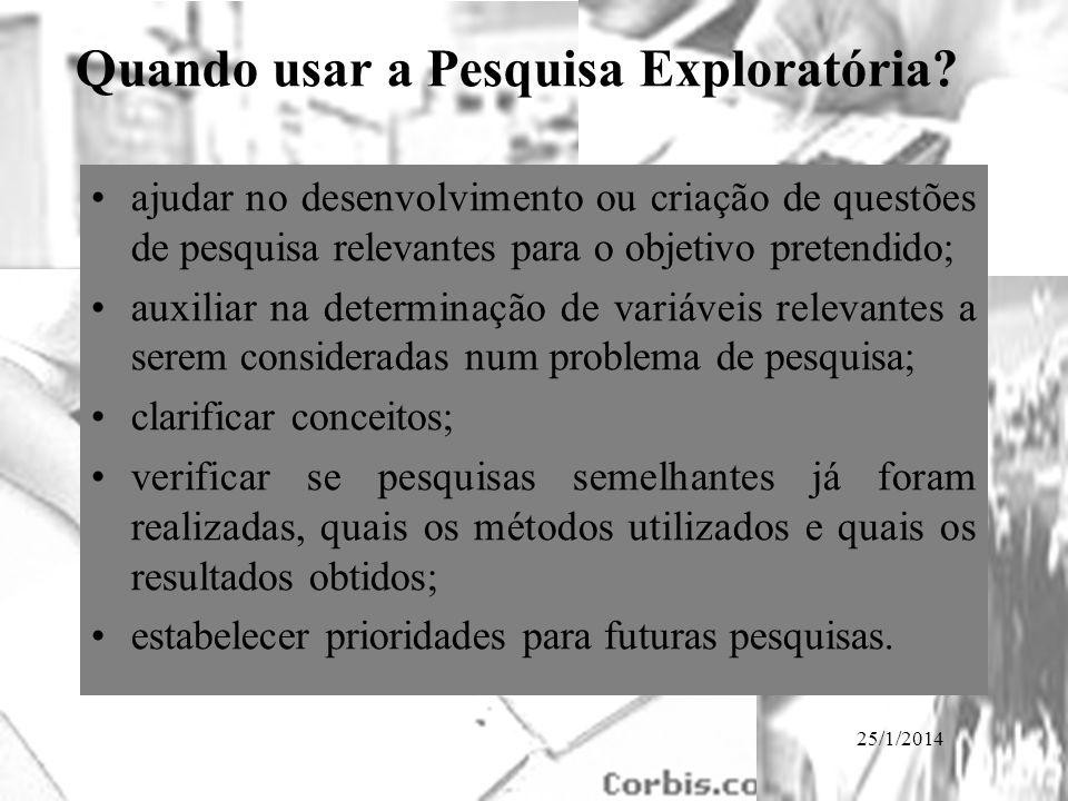 25/1/2014 Quando usar a Pesquisa Exploratória? ajudar no desenvolvimento ou criação de questões de pesquisa relevantes para o objetivo pretendido; aux
