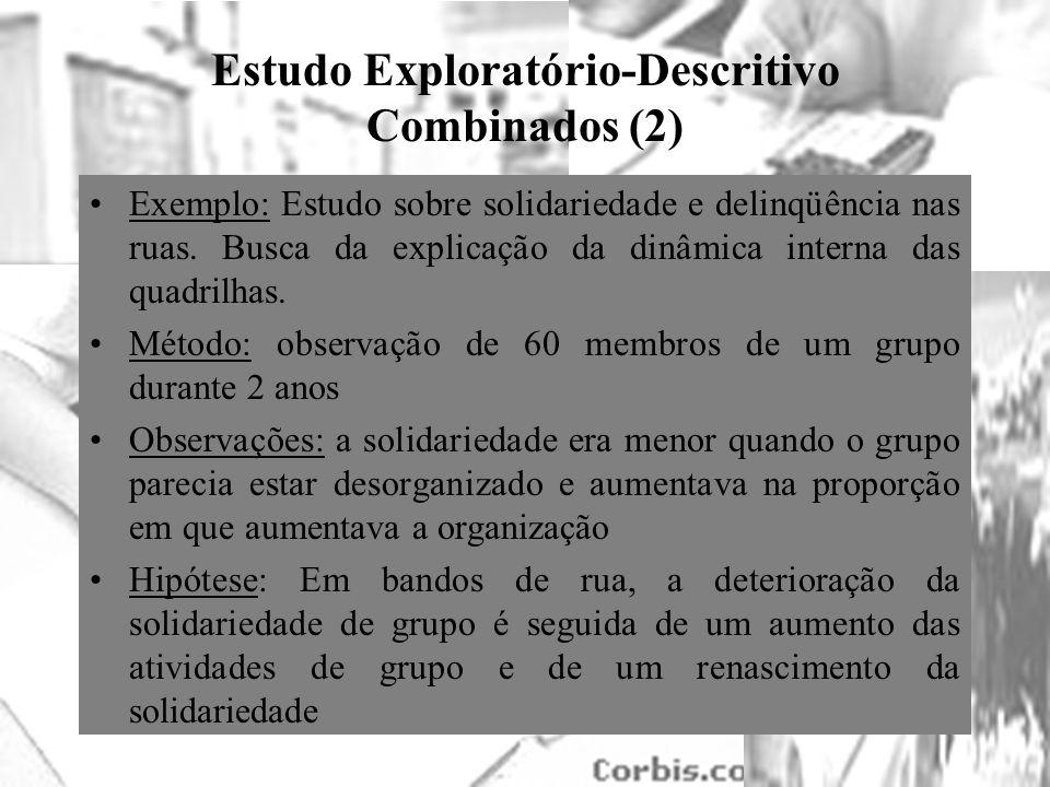 25/1/2014 Estudo Exploratório-Descritivo Combinados (2) Exemplo: Estudo sobre solidariedade e delinqüência nas ruas. Busca da explicação da dinâmica i