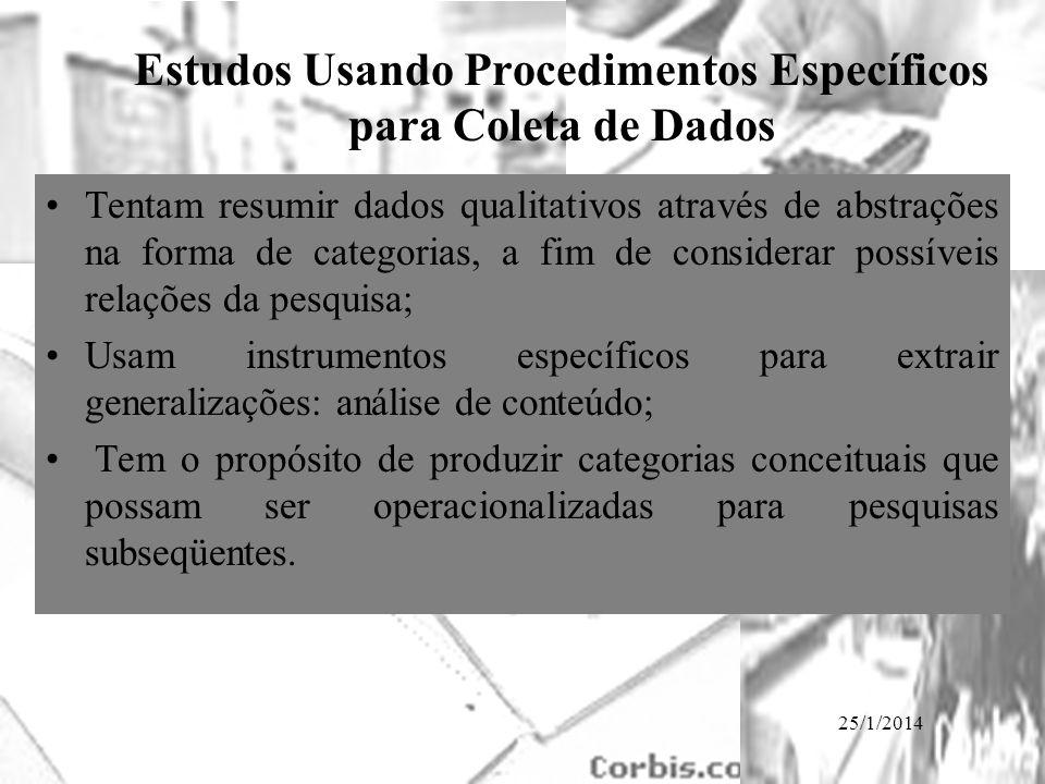 25/1/2014 Estudos Usando Procedimentos Específicos para Coleta de Dados Tentam resumir dados qualitativos através de abstrações na forma de categorias