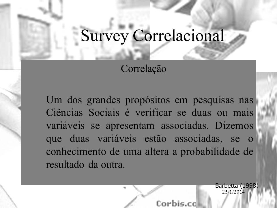 25/1/2014 Correlação Um dos grandes propósitos em pesquisas nas Ciências Sociais é verificar se duas ou mais variáveis se apresentam associadas. Dizem