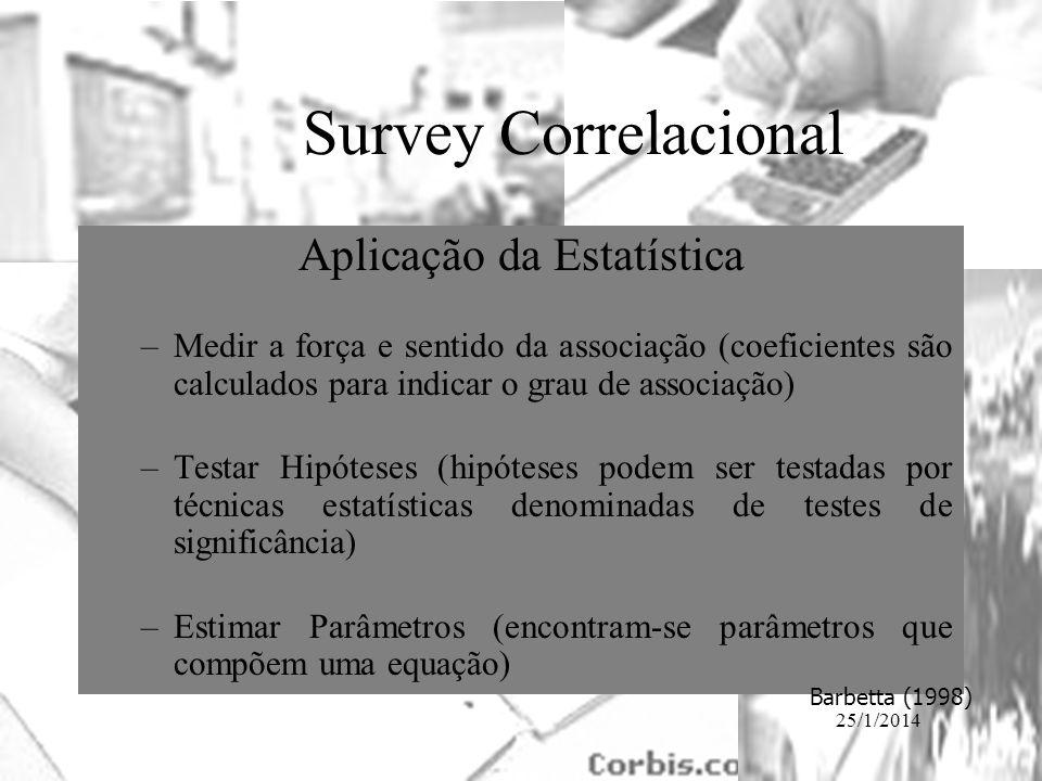 25/1/2014 Aplicação da Estatística –Medir a força e sentido da associação (coeficientes são calculados para indicar o grau de associação) –Testar Hipó