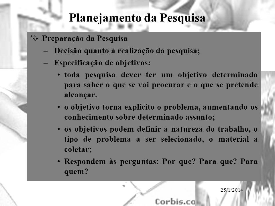 25/1/2014 Planejamento da Pesquisa Ê Preparação da Pesquisa – Decisão quanto à realização da pesquisa; – Especificação de objetivos: toda pesquisa dev