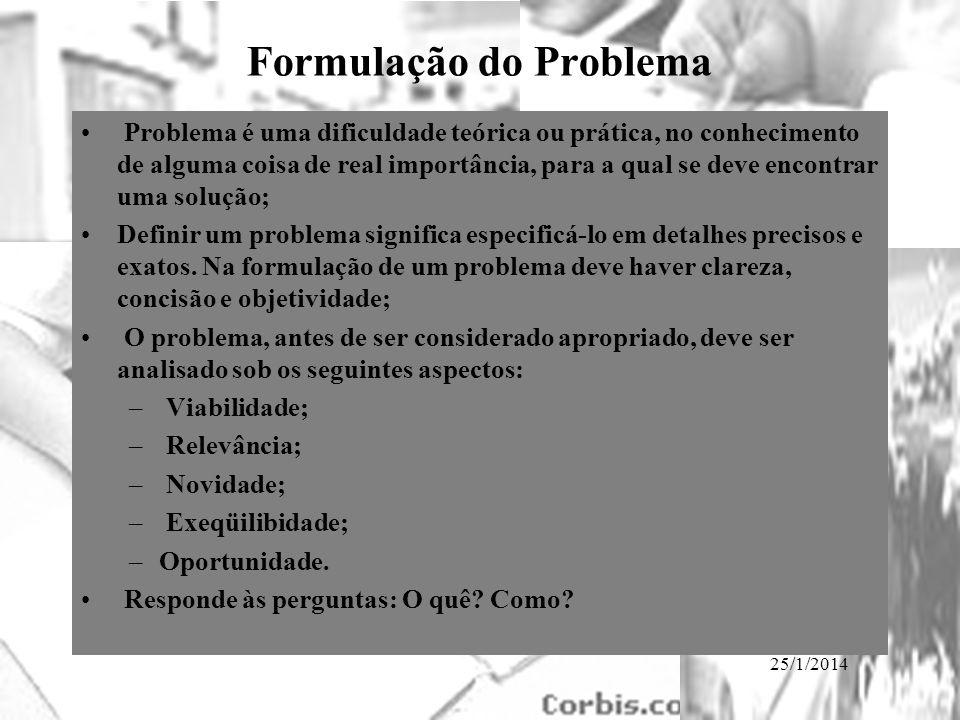 25/1/2014 Formulação do Problema Problema é uma dificuldade teórica ou prática, no conhecimento de alguma coisa de real importância, para a qual se de