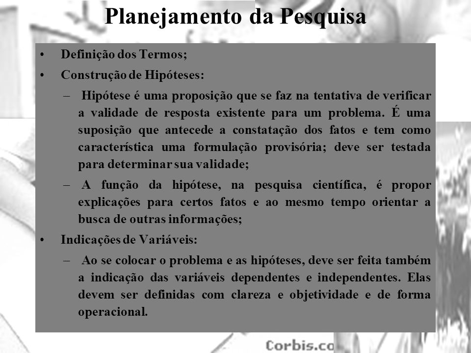 25/1/2014 Planejamento da Pesquisa Definição dos Termos; Construção de Hipóteses: – Hipótese é uma proposição que se faz na tentativa de verificar a v