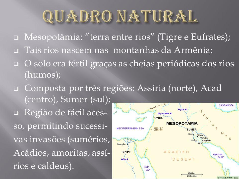 Mesopotâmia: terra entre rios (Tigre e Eufrates); Tais rios nascem nas montanhas da Armênia; O solo era fértil graças as cheias periódicas dos rios (h